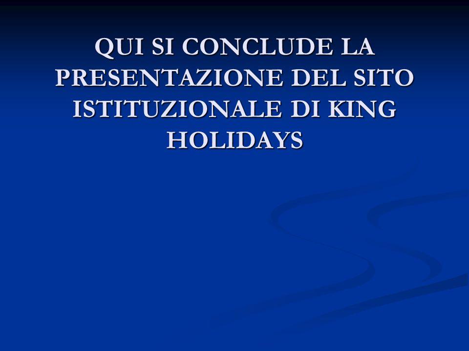 QUI SI CONCLUDE LA PRESENTAZIONE DEL SITO ISTITUZIONALE DI KING HOLIDAYS