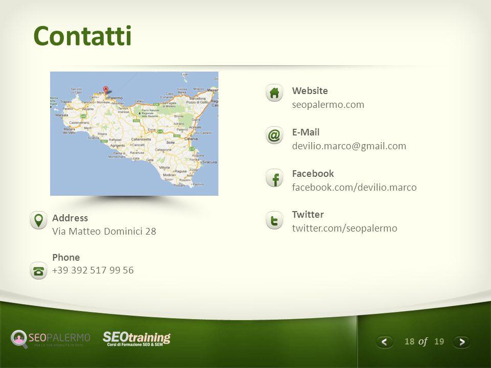 18 of 19 Contatti Website seopalermo.com E-Mail devilio.marco@gmail.com Facebook facebook.com/devilio.marco Twitter twitter.com/seopalermo Address Via