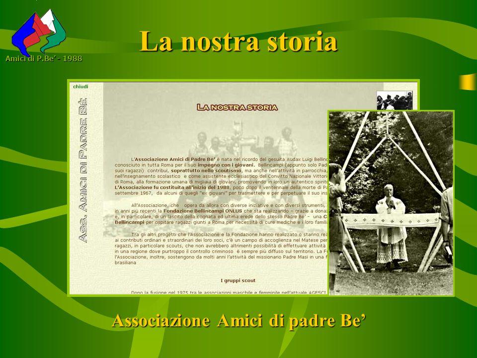 La nostra storia Associazione Amici di padre Be Amici di P.Be - 1988