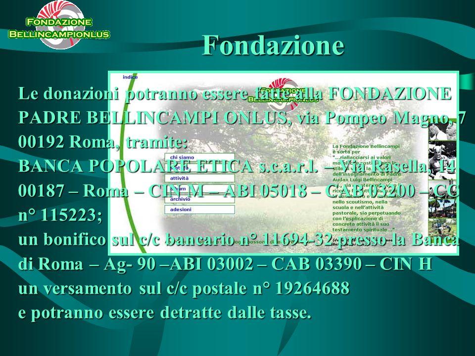 Fondazione Le donazioni potranno essere fatte alla FONDAZIONE PADRE BELLINCAMPI ONLUS, via Pompeo Magno, 7 00192 Roma, tramite: BANCA POPOLARE ETICA s