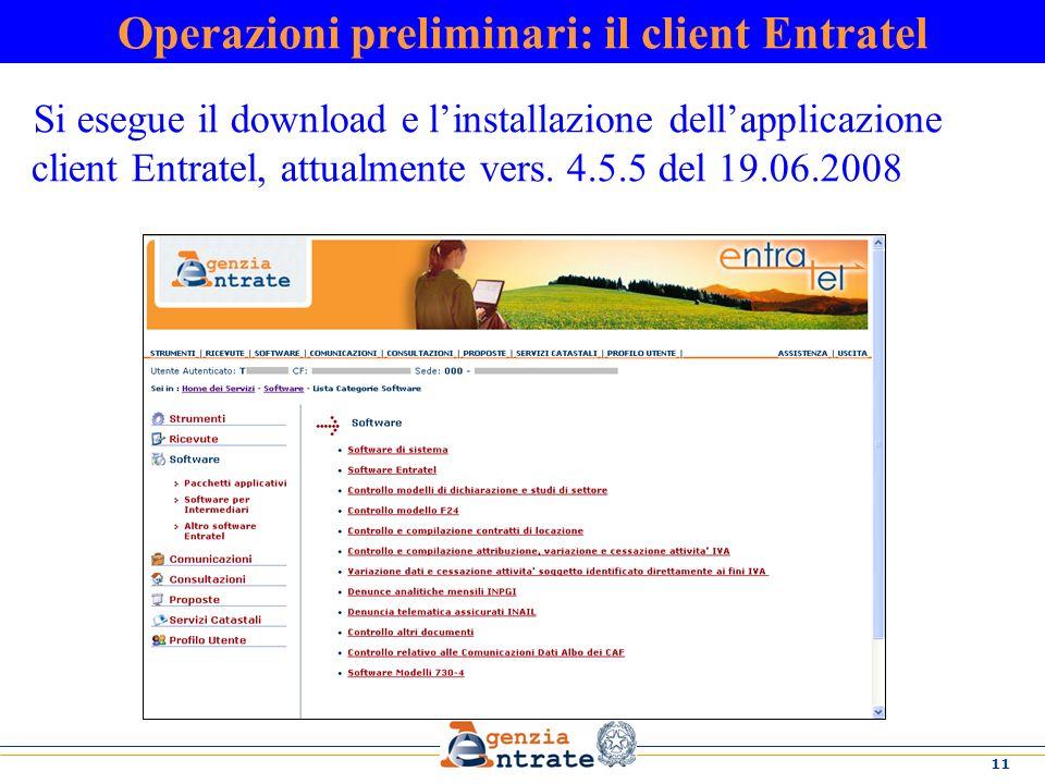 11 Si esegue il download e linstallazione dellapplicazione client Entratel, attualmente vers. 4.5.5 del 19.06.2008 Operazioni preliminari: il client E