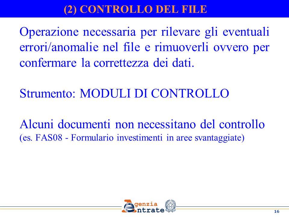 16 (2) CONTROLLO DEL FILE Operazione necessaria per rilevare gli eventuali errori/anomalie nel file e rimuoverli ovvero per confermare la correttezza dei dati.