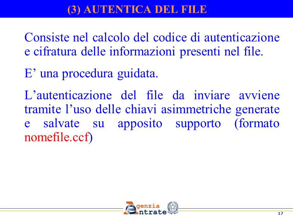 17 (3) AUTENTICA DEL FILE Consiste nel calcolo del codice di autenticazione e cifratura delle informazioni presenti nel file.