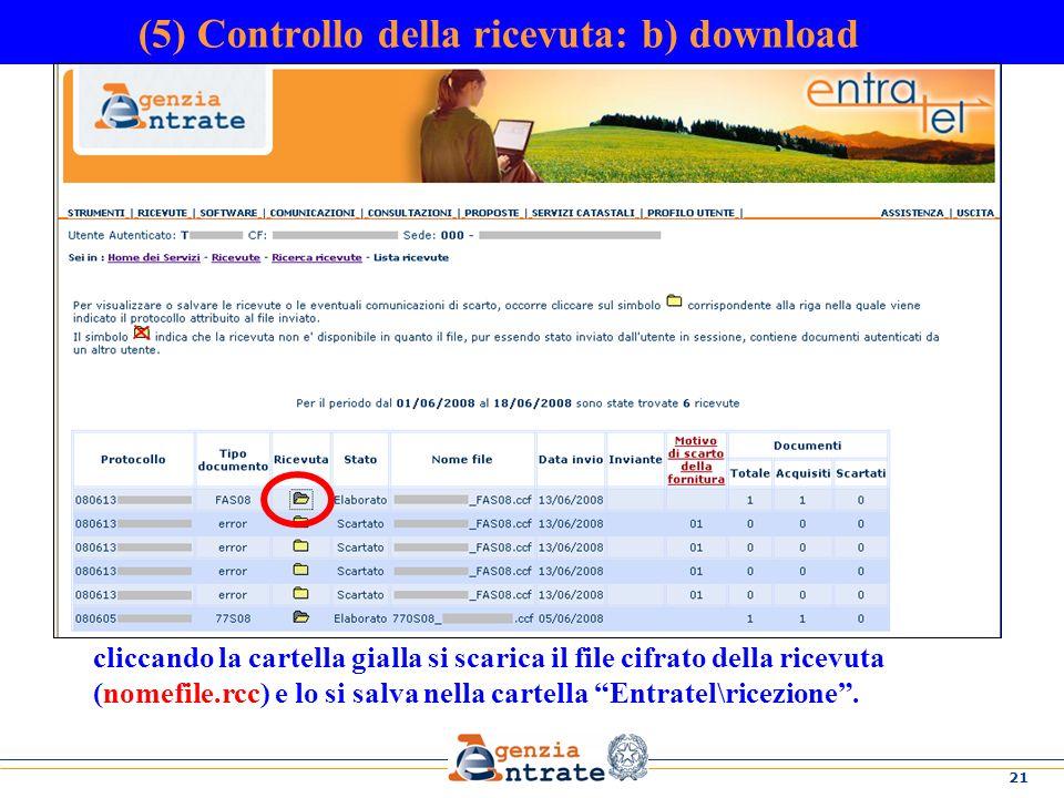 21 (5) Controllo della ricevuta: b) download cliccando la cartella gialla si scarica il file cifrato della ricevuta (nomefile.rcc) e lo si salva nella cartella Entratel\ricezione.