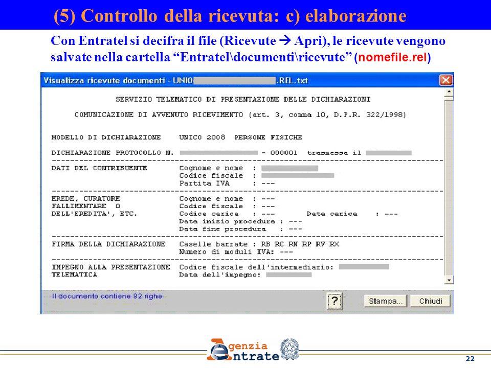 22 (5) Controllo della ricevuta: c) elaborazione Con Entratel si decifra il file (Ricevute Apri), le ricevute vengono salvate nella cartella Entratel\documenti\ricevute (nomefile.rel)