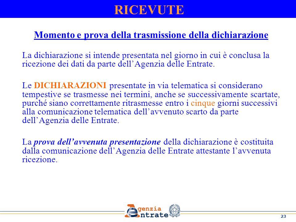 23 Momento e prova della trasmissione della dichiarazione La dichiarazione si intende presentata nel giorno in cui è conclusa la ricezione dei dati da