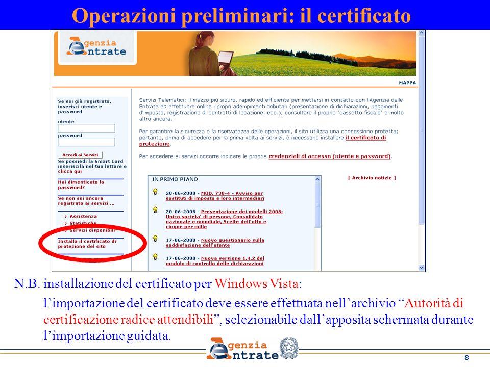 8 Operazioni preliminari: il certificato N.B. installazione del certificato per Windows Vista: limportazione del certificato deve essere effettuata ne