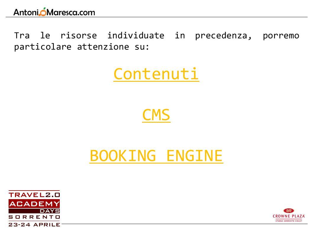 Tra le risorse individuate in precedenza, porremo particolare attenzione su: Contenuti CMS BOOKING ENGINE