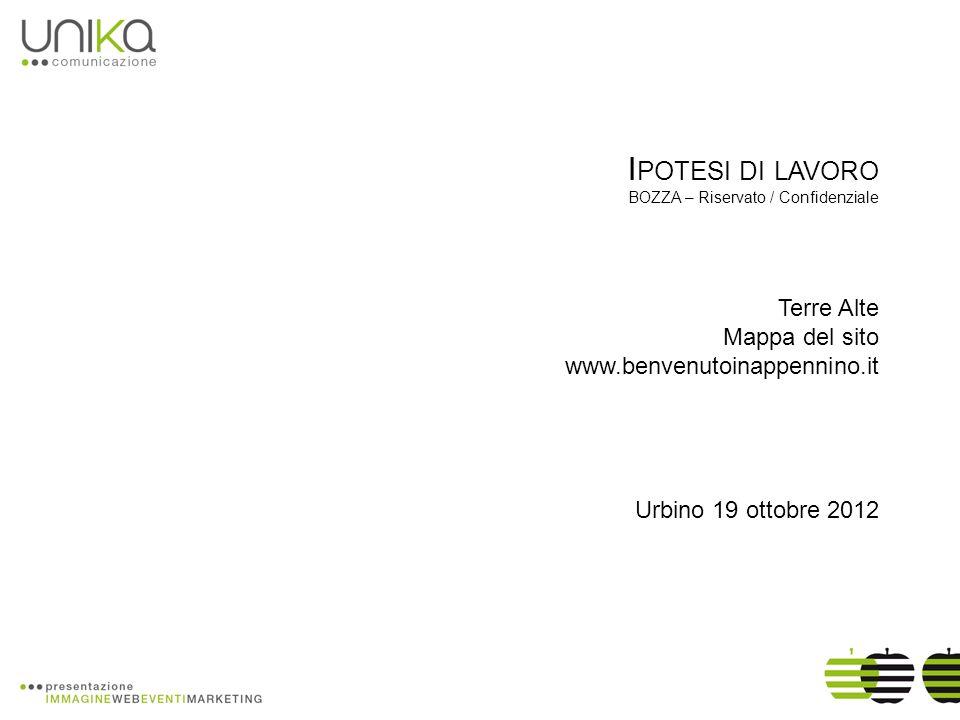 I POTESI DI LAVORO BOZZA – Riservato / Confidenziale Terre Alte Mappa del sito www.benvenutoinappennino.it Urbino 19 ottobre 2012
