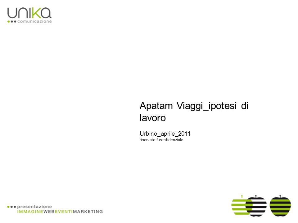 Apatam Viaggi_ipotesi di lavoro Urbino_aprile_2011 riservato / confidenziale