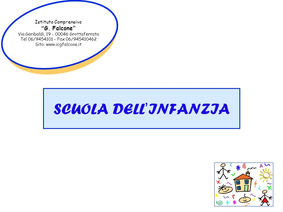 Istituto Comprensivo G. Falcone Via Garibaldi, 19 - 00046 Grottaferrata Tel 06/9454101 - Fax 06/945410462 Sito: www.icgfalcone.it SCUOLA DELLINFANZIA
