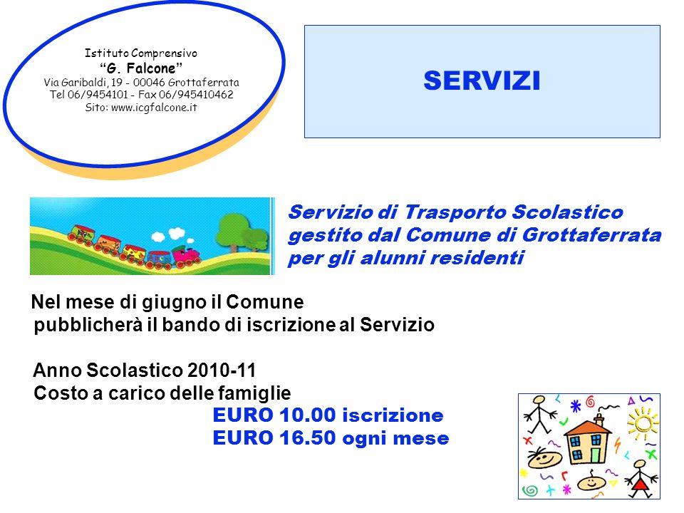 Istituto Comprensivo G. Falcone Via Garibaldi, 19 - 00046 Grottaferrata Tel 06/9454101 - Fax 06/945410462 Sito: www.icgfalcone.it Servizio di Trasport