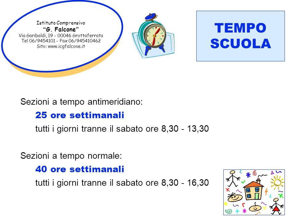 Istituto Comprensivo G. Falcone Via Garibaldi, 19 - 00046 Grottaferrata Tel 06/9454101 - Fax 06/945410462 Sito: www.icgfalcone.it TEMPO SCUOLA Sezioni