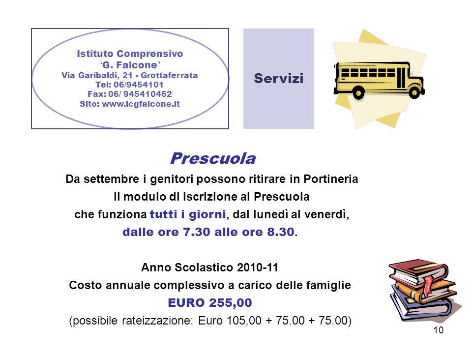 10 Istituto Comprensivo G. Falcone Via Garibaldi, 21 - Grottaferrata Tel: 06/9454101 Fax: 06/ 945410462 Sito: www.icgfalcone.it Servizi Prescuola Da s