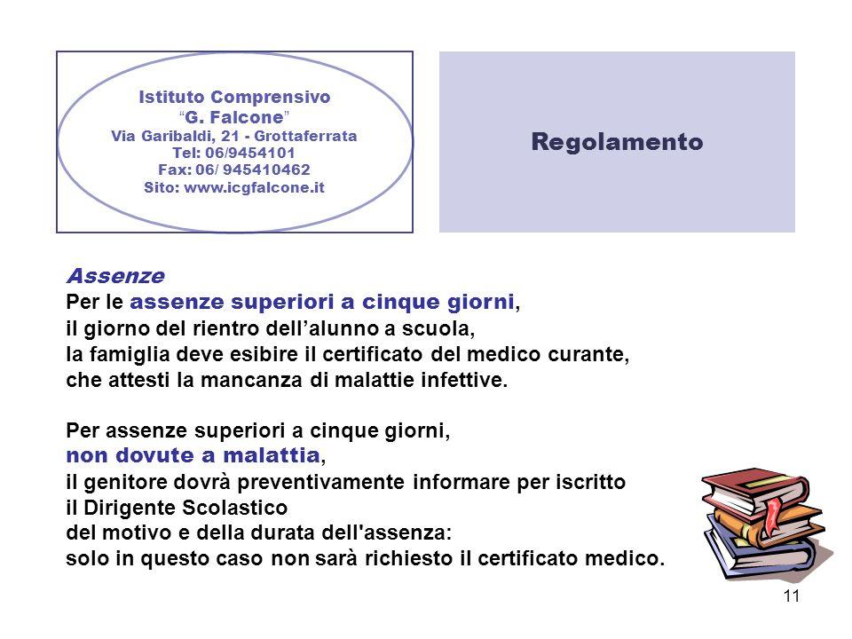 11 Istituto Comprensivo G. Falcone Via Garibaldi, 21 - Grottaferrata Tel: 06/9454101 Fax: 06/ 945410462 Sito: www.icgfalcone.it Assenze Per le assenze