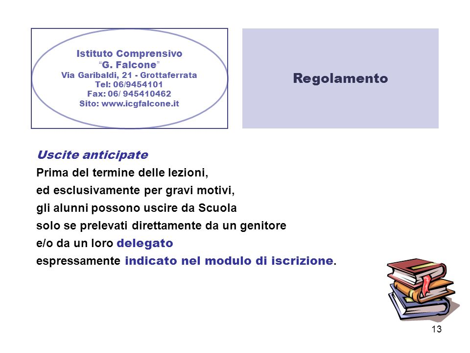 13 Istituto Comprensivo G. Falcone Via Garibaldi, 21 - Grottaferrata Tel: 06/9454101 Fax: 06/ 945410462 Sito: www.icgfalcone.it Uscite anticipate Prim
