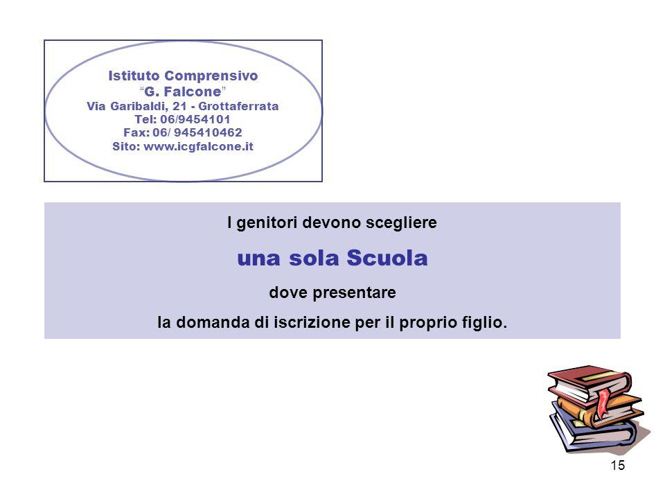 15 Istituto Comprensivo G. Falcone Via Garibaldi, 21 - Grottaferrata Tel: 06/9454101 Fax: 06/ 945410462 Sito: www.icgfalcone.it I genitori devono sceg