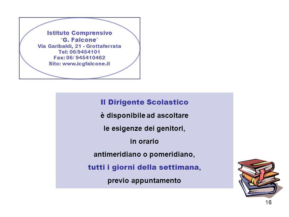 16 Istituto Comprensivo G. Falcone Via Garibaldi, 21 - Grottaferrata Tel: 06/9454101 Fax: 06/ 945410462 Sito: www.icgfalcone.it Il Dirigente Scolastic
