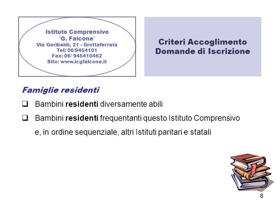 6 Istituto Comprensivo G. Falcone Via Garibaldi, 21 - Grottaferrata Tel: 06/9454101 Fax: 06/ 945410462 Sito: www.icgfalcone.it Criteri Accoglimento Do