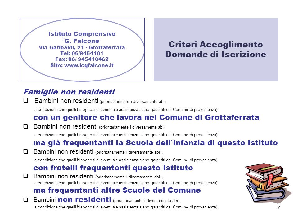 7 Istituto Comprensivo G. Falcone Via Garibaldi, 21 - Grottaferrata Tel: 06/9454101 Fax: 06/ 945410462 Sito: www.icgfalcone.it Criteri Accoglimento Do