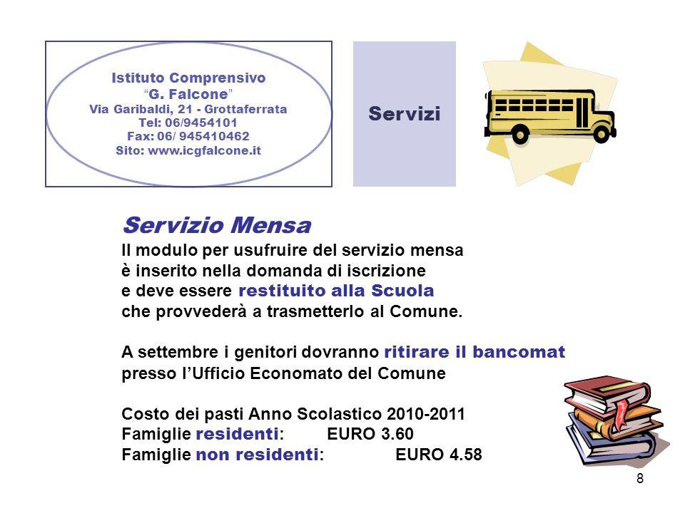 8 Istituto Comprensivo G. Falcone Via Garibaldi, 21 - Grottaferrata Tel: 06/9454101 Fax: 06/ 945410462 Sito: www.icgfalcone.it Servizi Servizio Mensa