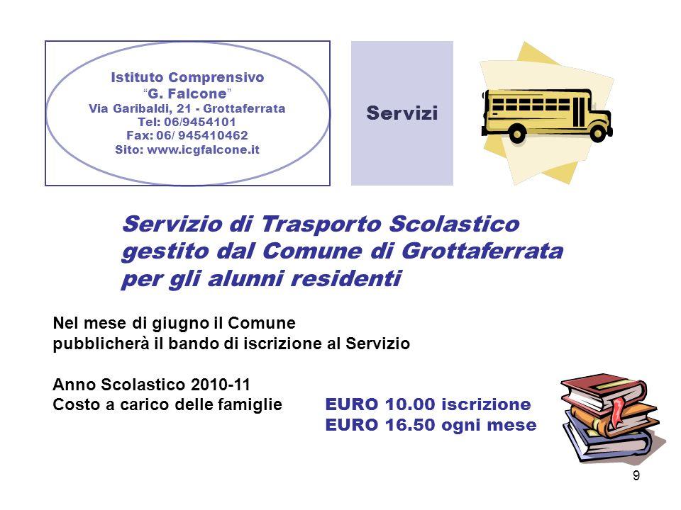 9 Istituto Comprensivo G. Falcone Via Garibaldi, 21 - Grottaferrata Tel: 06/9454101 Fax: 06/ 945410462 Sito: www.icgfalcone.it Servizi Servizio di Tra