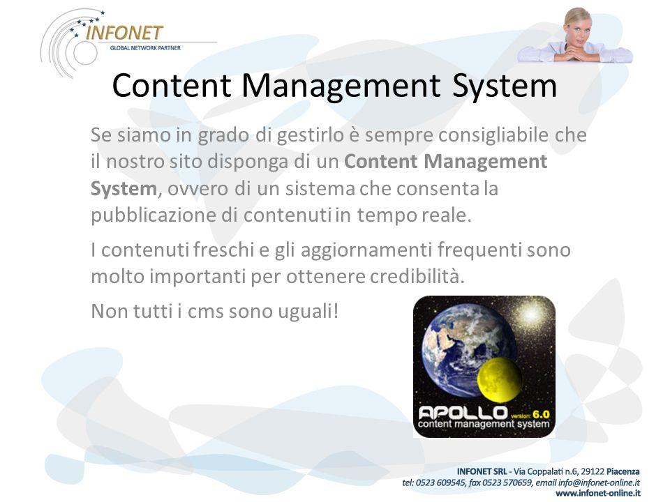 Content Management System Se siamo in grado di gestirlo è sempre consigliabile che il nostro sito disponga di un Content Management System, ovvero di un sistema che consenta la pubblicazione di contenuti in tempo reale.