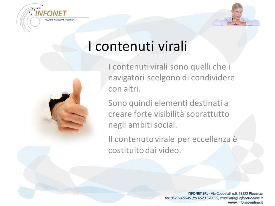 I contenuti virali I contenuti virali sono quelli che i navigatori scelgono di condividere con altri.
