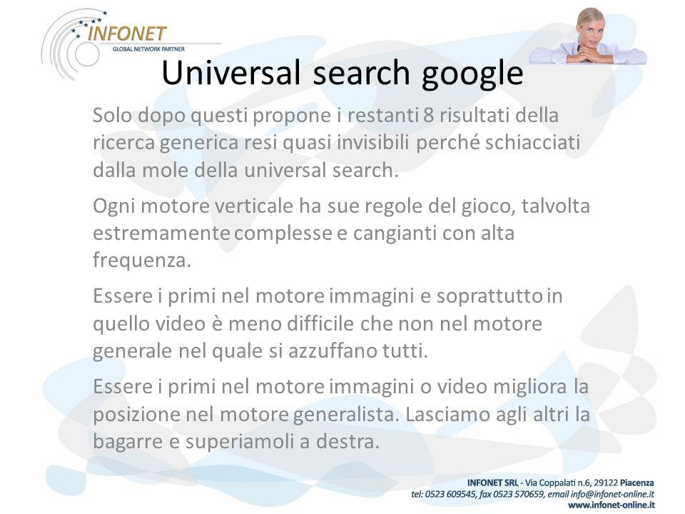Universal search google Solo dopo questi propone i restanti 8 risultati della ricerca generica resi quasi invisibili perché schiacciati dalla mole della universal search.