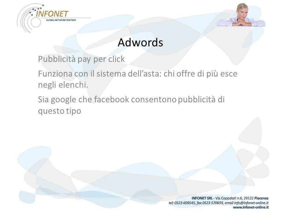 Adwords Pubblicità pay per click Funziona con il sistema dellasta: chi offre di più esce negli elenchi.