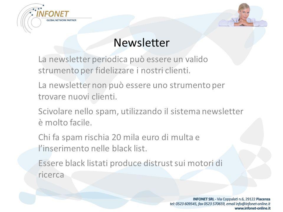 Newsletter La newsletter periodica può essere un valido strumento per fidelizzare i nostri clienti.