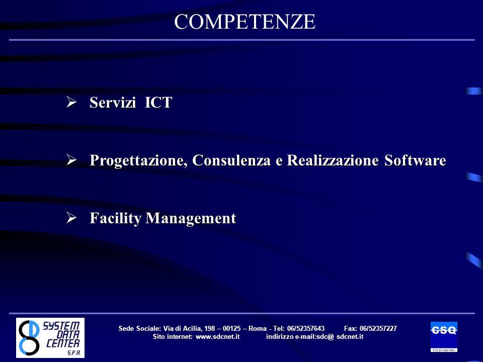 Sede Sociale: Via di Acilia, 198 – 00125 – Roma - Tel: 06/52357643 Fax: 06/52357227 Sito internet: www.sdcnet.it indirizzo e-mail:sdc@ sdcnet.it Servizi ICT Servizi ICT Progettazione, Consulenza e Realizzazione Software Progettazione, Consulenza e Realizzazione Software Facility Management Facility Management COMPETENZE Sede Sociale: Via di Acilia, 198 – 00125 – Roma - Tel: 06/52357643 Fax: 06/52357227 Sito internet: www.sdcnet.it indirizzo e-mail:sdc@ sdcnet.it