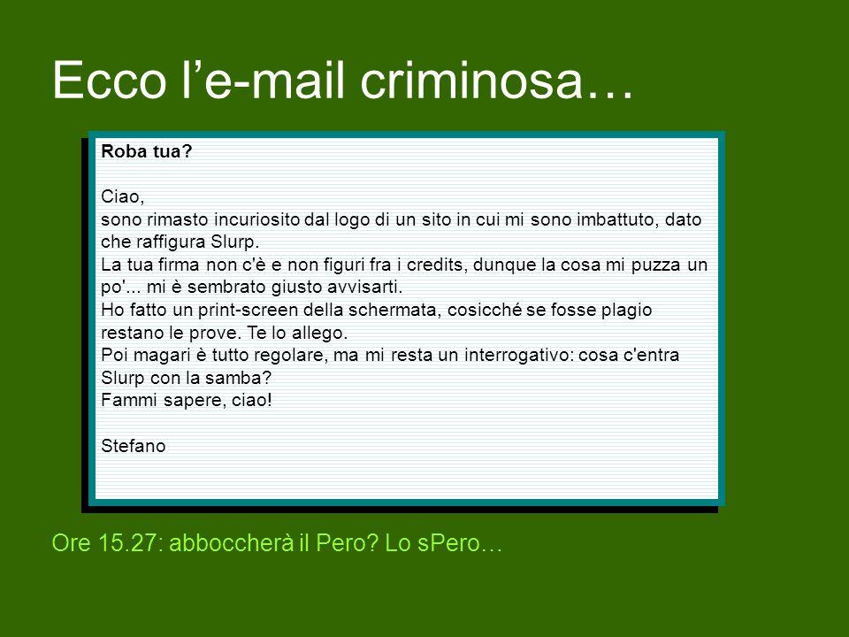 Ecco le-mail criminosa… Ore 15.27: abboccherà il Pero.