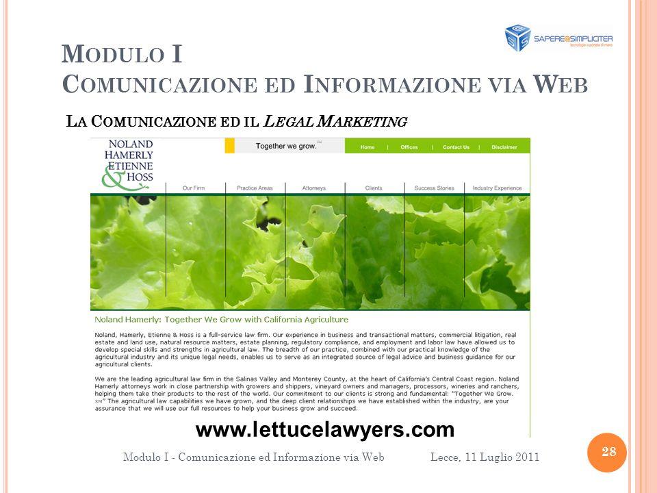 M ODULO I C OMUNICAZIONE ED I NFORMAZIONE VIA W EB 28 Modulo I - Comunicazione ed Informazione via Web Lecce, 11 Luglio 2011 L A C OMUNICAZIONE ED IL L EGAL M ARKETING www.lettucelawyers.com
