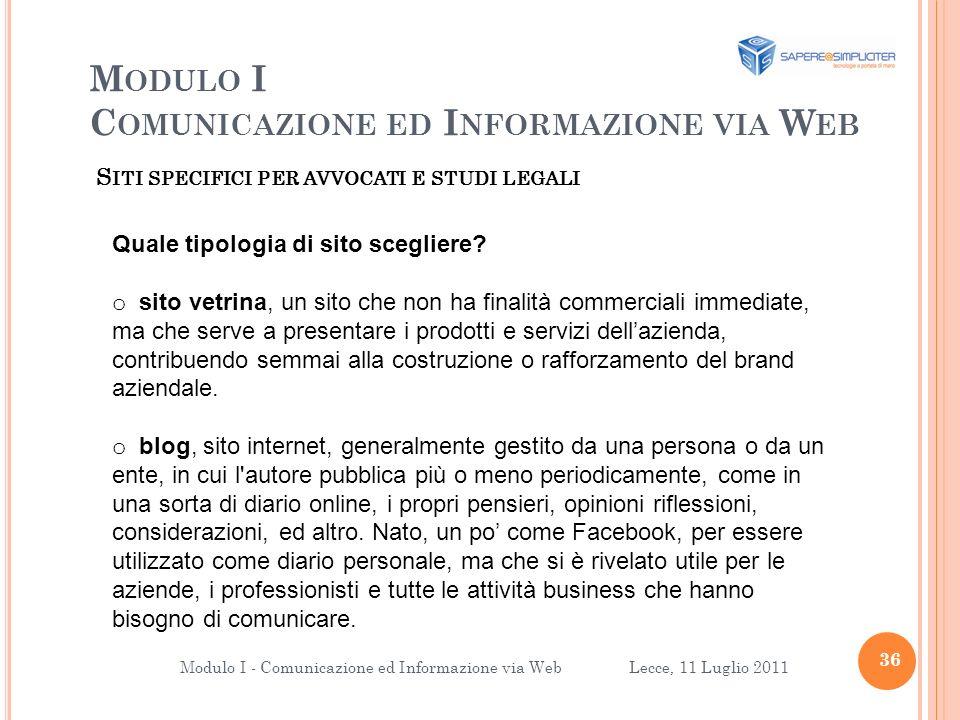 M ODULO I C OMUNICAZIONE ED I NFORMAZIONE VIA W EB 36 Modulo I - Comunicazione ed Informazione via Web Lecce, 11 Luglio 2011 Quale tipologia di sito scegliere.