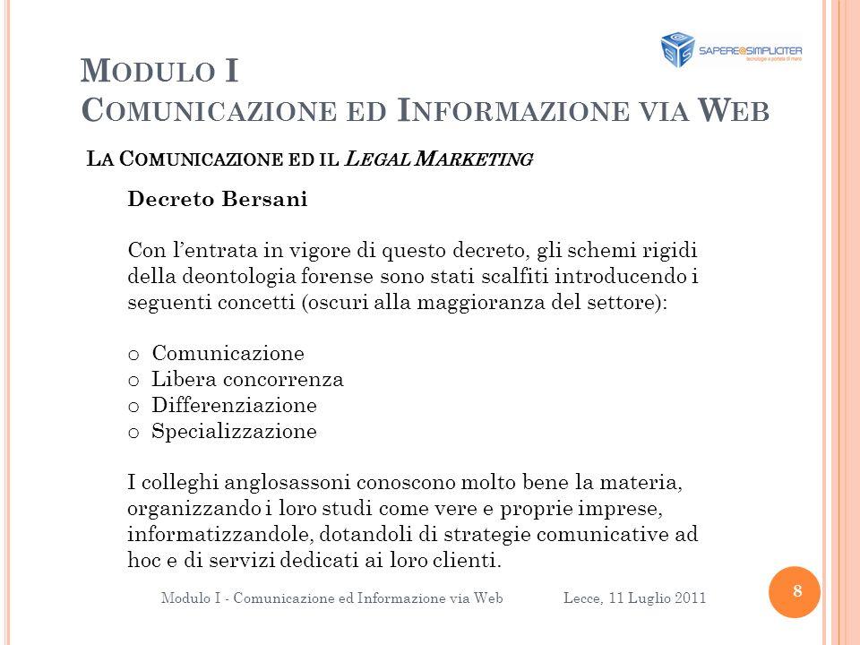 M ODULO I C OMUNICAZIONE ED I NFORMAZIONE VIA W EB 9 Modulo I - Comunicazione ed Informazione via Web Lecce, 11 Luglio 2011 Perché il marketing per gli studi professionali.