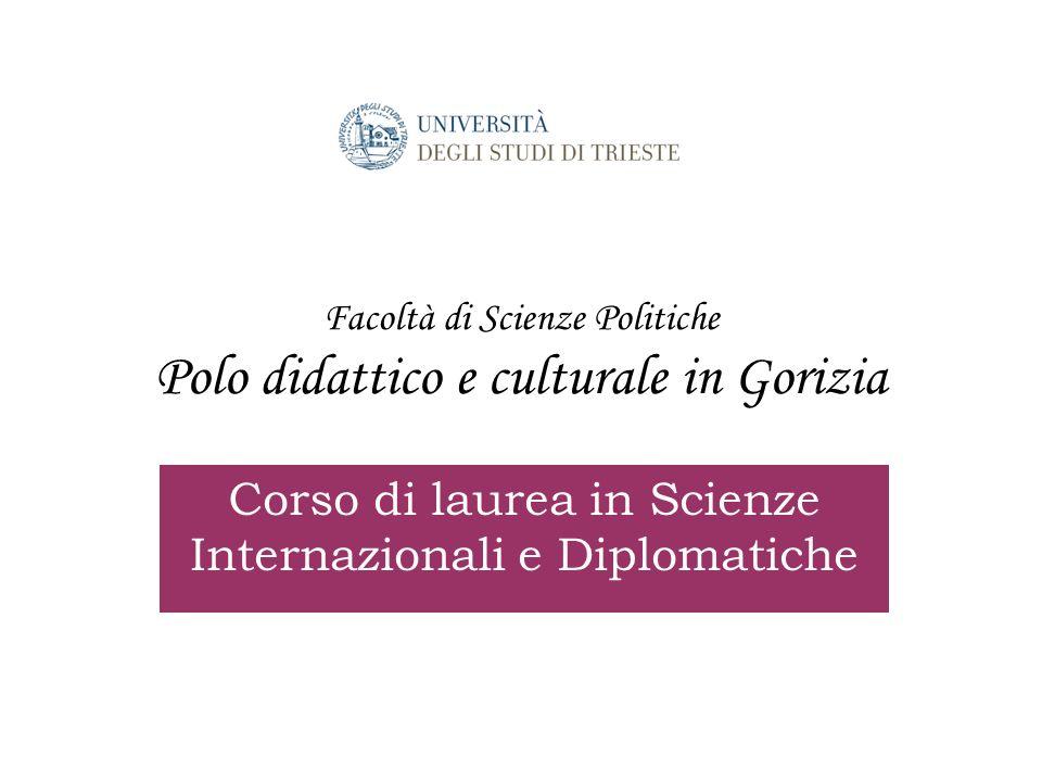 Facoltà di Scienze Politiche Polo didattico e culturale in Gorizia Corso di laurea in Scienze Internazionali e Diplomatiche