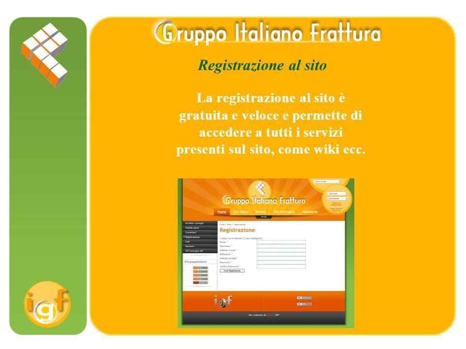 Registrazione al sito La registrazione al sito è gratuita e veloce e permette di accedere a tutti i servizi presenti sul sito, come wiki ecc.