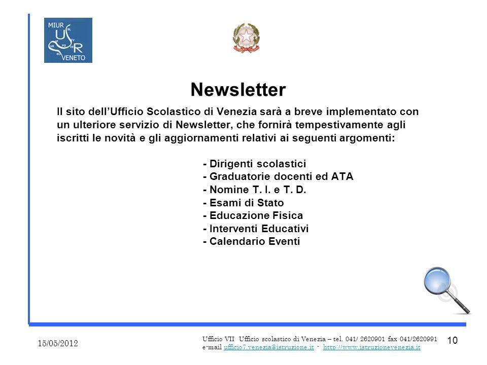 Il sito dellUfficio Scolastico di Venezia sarà a breve implementato con un ulteriore servizio di Newsletter, che fornirà tempestivamente agli iscritti le novità e gli aggiornamenti relativi ai seguenti argomenti: - Dirigenti scolastici - Graduatorie docenti ed ATA - Nomine T.