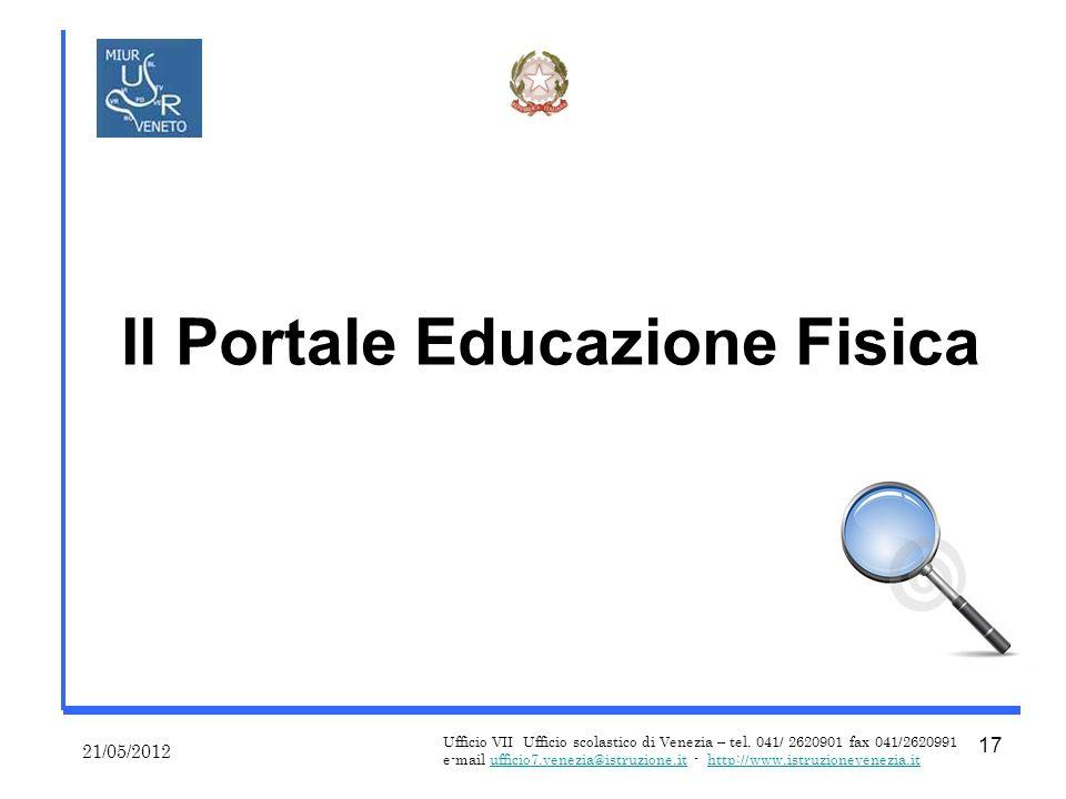 Il Portale Educazione Fisica 21/05/2012 Ufficio VII Ufficio scolastico di Venezia – tel.