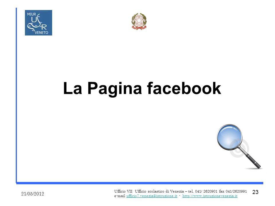 La Pagina facebook 21/05/2012 Ufficio VII Ufficio scolastico di Venezia – tel.