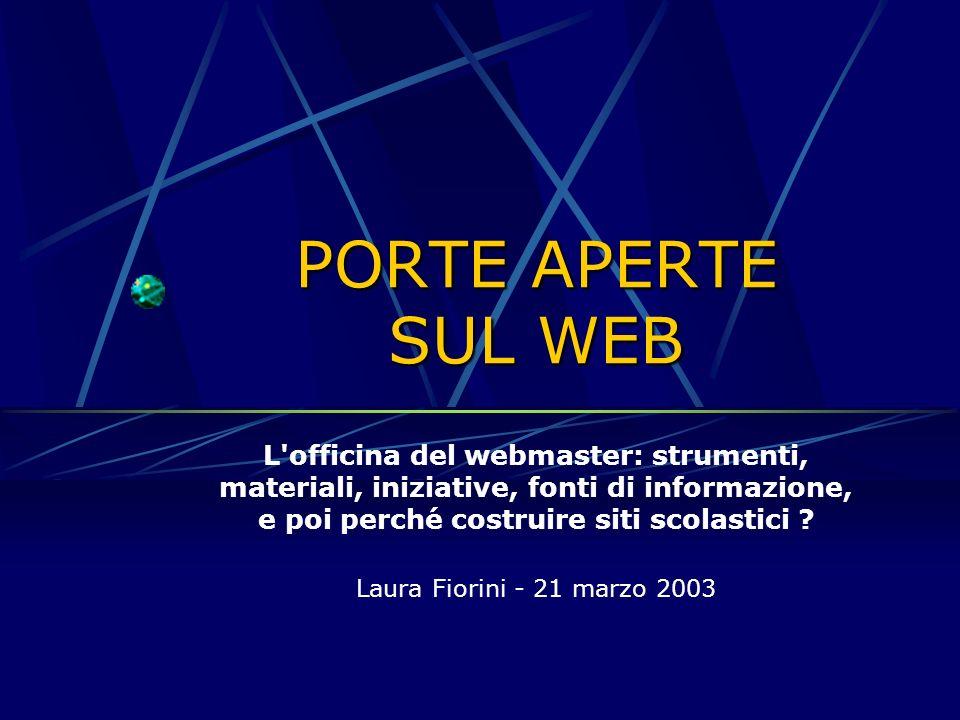 PORTE APERTE SUL WEB L officina del webmaster: strumenti, materiali, iniziative, fonti di informazione, e poi perché costruire siti scolastici .