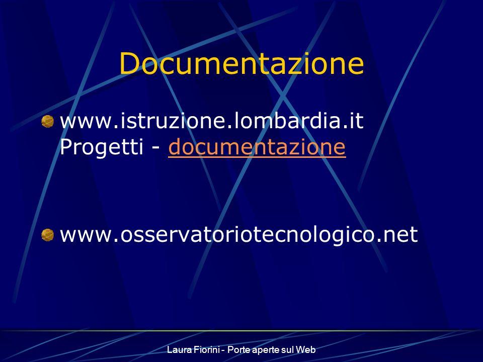 Laura Fiorini - Porte aperte sul Web Documentazione www.istruzione.lombardia.it Progetti - documentazionedocumentazione www.osservatoriotecnologico.net