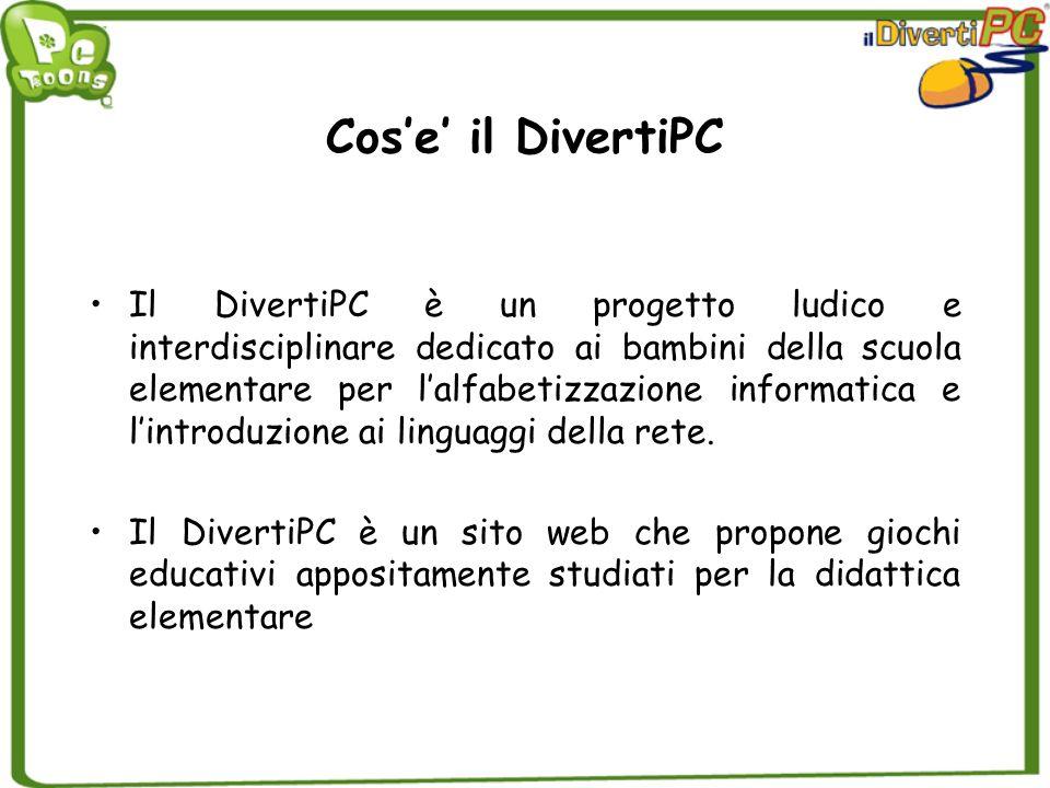 Cose il DivertiPC Il DivertiPC è un progetto ludico e interdisciplinare dedicato ai bambini della scuola elementare per lalfabetizzazione informatica