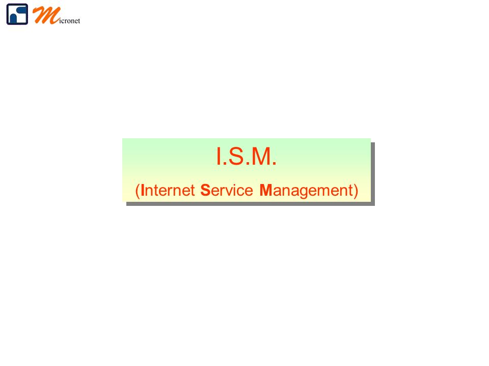 I.S.M. (Internet Service Management) I.S.M. (Internet Service Management)