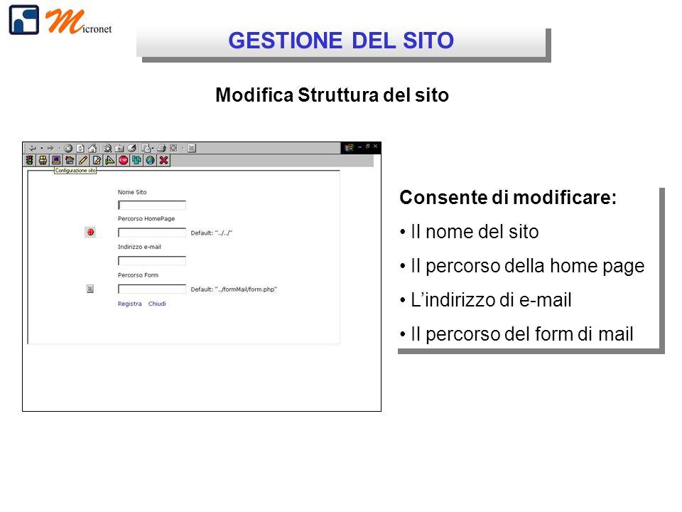 GESTIONE DEL SITO Modifica Struttura del sito Consente di modificare: Il nome del sito Il percorso della home page Lindirizzo di e-mail Il percorso de