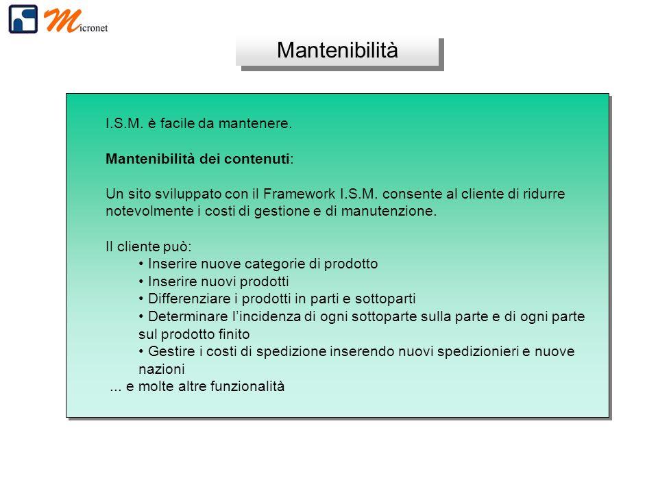 Mantenibilità I.S.M. è facile da mantenere. Mantenibilità dei contenuti: Un sito sviluppato con il Framework I.S.M. consente al cliente di ridurre not