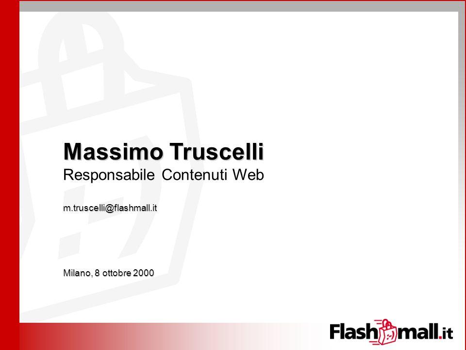 Massimo Truscelli Responsabile Contenuti Webm.truscelli@flashmall.it Milano, 8 ottobre 2000