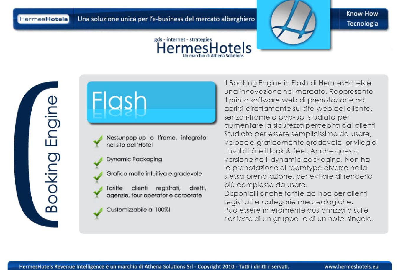 Il Booking Engine in Flash di HermesHotels è una innovazione nel mercato. Rappresenta il primo software web di prenotazione ad aprirsi direttamente su