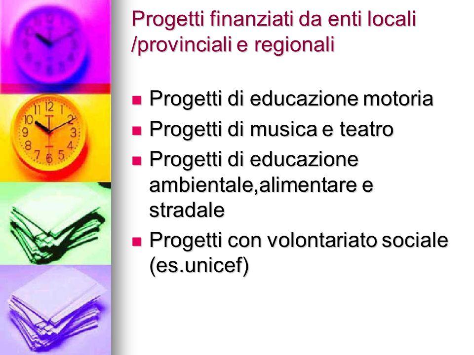 Progetti finanziati da enti locali /provinciali e regionali Progetti di educazione motoria Progetti di educazione motoria Progetti di musica e teatro